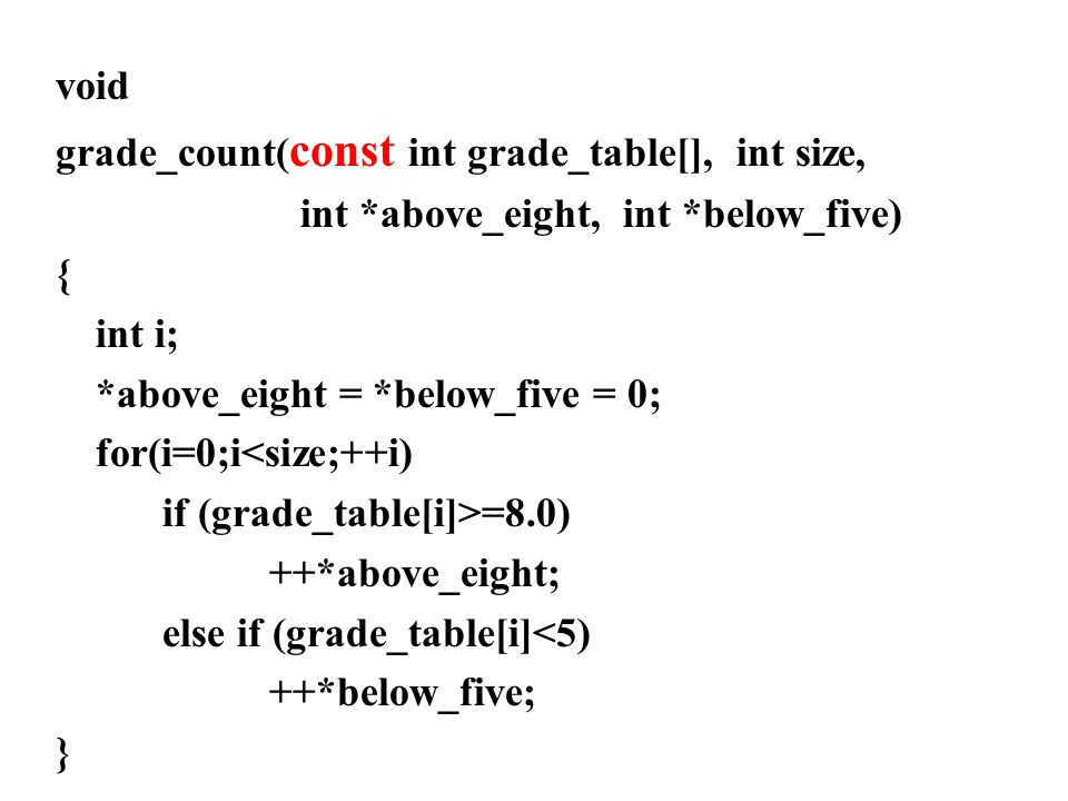 void grade_count(const int grade_table[], int size, int *above_eight, int *below_five) { int i;
